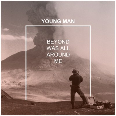 young-man-beyond-was-all-around-me-2013-album-cover