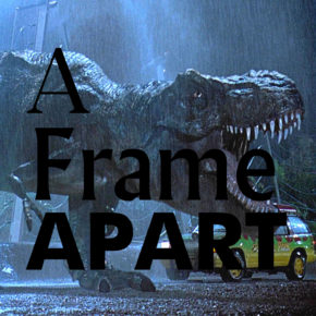 A Frame Apart Episode 23 - First to Last: The Jurassic Park Franchise