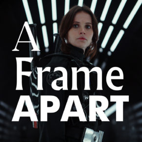 A Frame Apart Episode 43 - Rogue One VS The Temple of Doom | Modern Superior