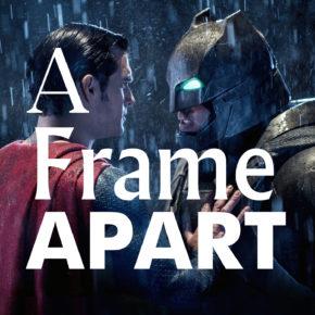 A Frame Apart Episode 54 - Batman V Superman: Dawn of Justice VS Captain America: Civil War | Modern Superior