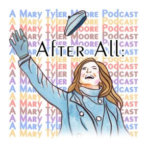 After All: A Mary Tyler Moore Podcast | Modern Superior