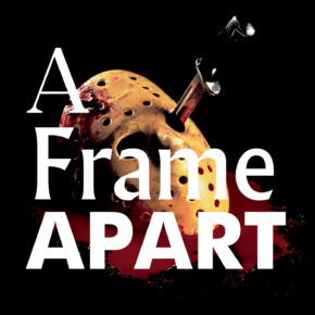 A Frame Apart Episode 60 - First to Last: Friday the 13th | Modern Superior