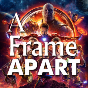 A Frame Apart Episode 91 - Marvel May-hem! INFINITY WAR! | Modern Superior