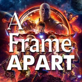 A Frame Apart Episode 91 - Marvel May-hem! INFINITY WAR! | Modern Superior